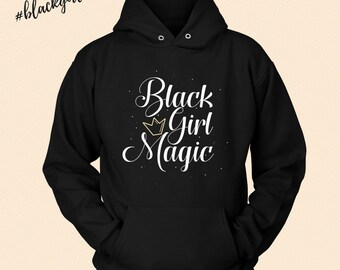 Black Girl Magic - Melanin Magic -  Hooded Hoodie Sweatshirt