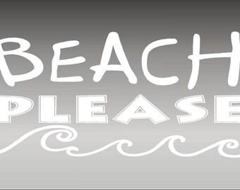 Beach Please / vehicle decal / wall sticker / funny custom / vinyl graphic art / auto window sticker