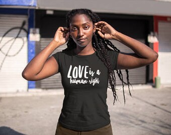Love Is A Human Right Shirt,  Human Rights Shirt, Feminism Gifts, Feminist, LGBTQ Shirt, Love is Love, Gay Pride Shirt, Lesbian Pride