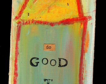 do good things recycled mixed media original art