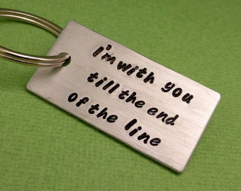 I'm with you 'til the end the line - A  Hand Stamped Keychain in Aluminum or Copper