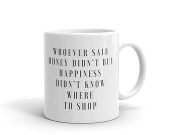 Whoever said money didn't buy happiness mug