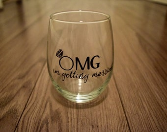 OMG Im Getting Married, Im Getting Married Stemless Wine Glass, Wine Glass, Engagement Wine Glass, OMG With Ring Wine Glass
