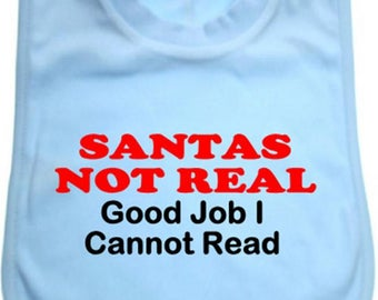 Santas not real Good Job I Cannot read - 100% soft cotton overhead Blue Bib