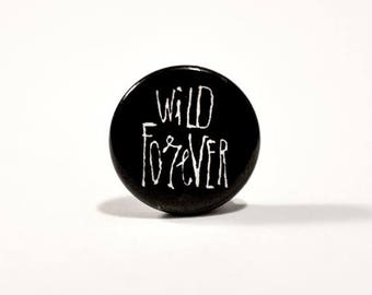 ON SALE Wild Forever script button pin // Pinback buttons- Badges - button pin // Free shipping!