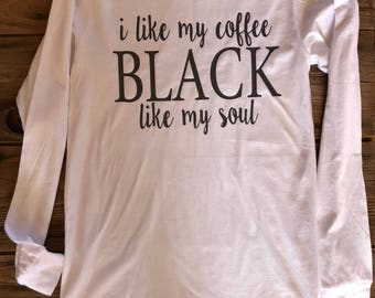 Coffee black like my soul, long sleeve bella canvas brand top