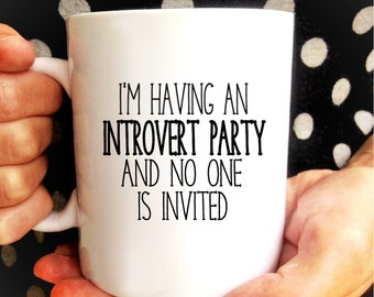 Coffee Mug   Introvert Mug   Introverted   Introverts Unite   Introvert Party   I'm Introverting   Please Go Away