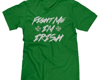 Fight Me I'm Irish Funny St. Patrick's Day St. Patty's T-shirt Tee