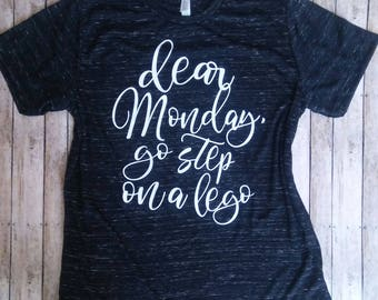 Funny Shirt, Funny Mom Tee, Graphic Tee, Dear Monday, Go Step on a Lego, Instagram Shirt, Tumblr Shirt, Mom Shirt