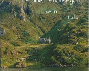 Hafiz: The words you speak become the house you live in.