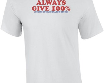 Always Give 100% (Unless You're Donating Blood) Funny Tee