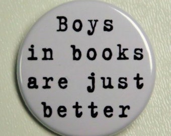 Boys In Books Are Just Better  - Pinback Button Badge 1 1/2 inch 1.5 - Flatback Magnet or Keychain