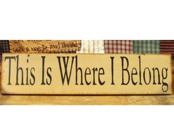 This is where I belong primitive wood sign