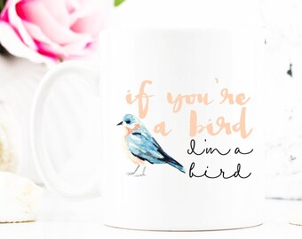 if you're a bird I'm a bird  Coffee Mug - Coffee Cup - Large Coffee Mug - Statement Mug - Sassy Mug - Large Mug - Funny Mug - Statement Mugs