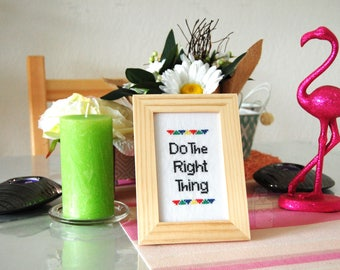 Do the right thing, cross stitch hand embroidery. Free frame included.