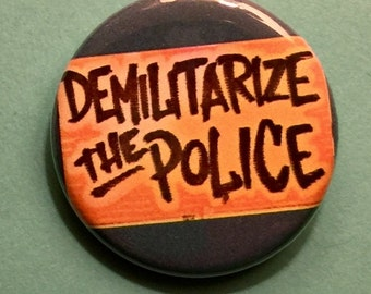 Demilitarize the Police | 1.25 inch pinback | protest sign button | Black Lives Matter | BLM | racial equality | stop gun violence
