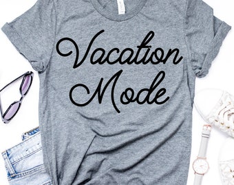 Vacation Mode T-Shirt - Vacay Shirt - Funny Shirt - Funny Tee - Graphic Tee - Gift for Her - Vacay Mode Tee - Funny Tee - Nap Queen Shirt