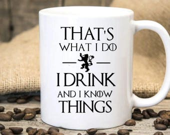 I drink and I know things mug, Game of Thrones Mug, Tyrion Lannister inspired, Gift for Men, Gift for Boyfriend, i drink and i know things