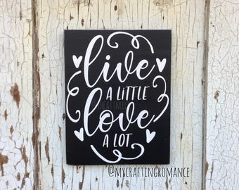 Live A Little - Love A Lot - 9 x 12  inch Wood Sign - Great Valentine's Day Gift