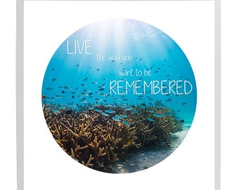 Ocean & Beach Photographic Art - Live the way you want to be Remembered, Ocean Inspiralional Quotes