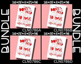 CLN0786 Dont Need Cupid to Love Daddy Mommy Grandma Grandpa SVG DXF Ai Eps PNG Vector Instant Download Commercial Cut File Cricut SIlhouette