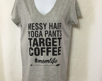 Ladies shirt, #momlife, messy hair, yoga pants, Target, COFFEE, Woman fashion  tshirt, V Neck fitted, Mother's Day , #momlife