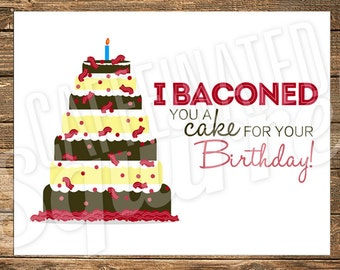 Bacon Cake Birthday Card - I Baconed you a cake for your Birthday! - Bacon, Sweets, Cake, Bake, Baker, Pig, Bacon Lover, Birthday Cake,