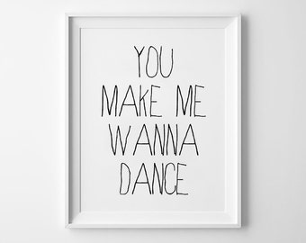 Dance Print, Handwritten, Black and White, Love Quote, Love Sign, Typography Prints, Wall Art, You Make Me Wanna Dance