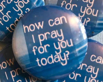 How Can I Pray For You Today? Christian Button, Christian Badge, God Pin, Bible Badge, Christianity Pinback Button Jesus Badge