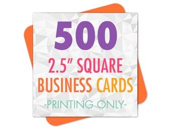 Square Business Cards Printed, 500 Business Cards, 2.5 Inches Square, Full Color Printing, Single or Double Sided