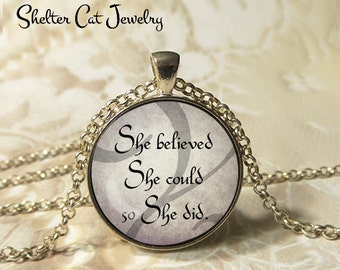 "She Believed She Could So She Did Necklace - 1-1/4"" Circle Pendant or Key Ring - Wearable Photo Art Jewelry - Empowerment, Girl Power, Gift"