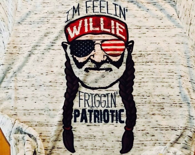 I'm Feeling Willie Friggin' Patriotic Shirt