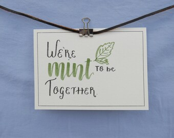 """Handmade Calligraphy Card - """"We're Mint to be Together"""""""