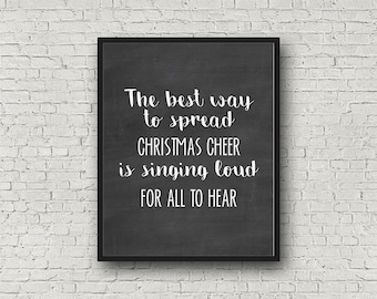Best Way to Spread Christmas Cheer - Printable Wall Art, Wall Decor, Singing Loud for All to Hear, Buddy the Elf, Movie Quote, MB188