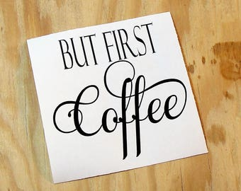 But First Coffee Vinyl Decal | Coffee Mug Decal | Wine Glass Decal |Vinyl Sticker | Car Decal | Laptop Decal