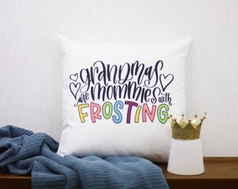 Grandma's are Mommies with Frosting 18x18 Pillow Cover | Mother's Day | Mom |Grandparent Gift | Gift for Grandma | Grandparents Day |Grandma