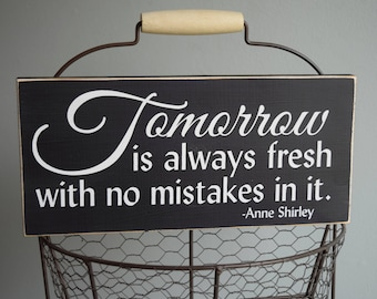 "Anne Shirley quote ""Tomorrow is always fresh with no mistakes in it"" 12"" x 5.5""  Wooden Sign Wood Plaque Anne of Green Gables"