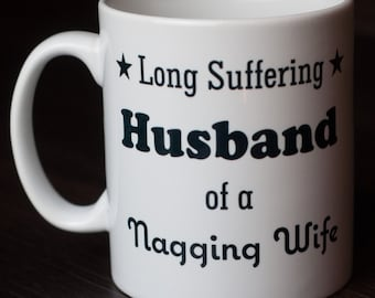 Long Suffering Husband of a Nagging Wife Mug Funny Mug, Gift for him, Tea Mug, Christmas Present, Stocking Filler or Gift Idea