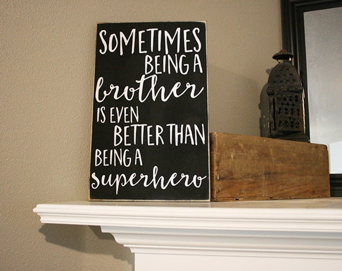 """12x18"""" Sometimes Being A Brother Is Even Better Than Being A Superhero Wood Sign - Room Decor - Nursery Decor - Little Brother - Big Brother"""