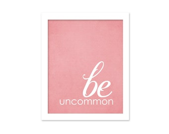 Graduation Typographic Nursery Poster Be Uncommon Inspirational Modern Art Print Pink Grad Gift Inspirational Motivational Typography Print
