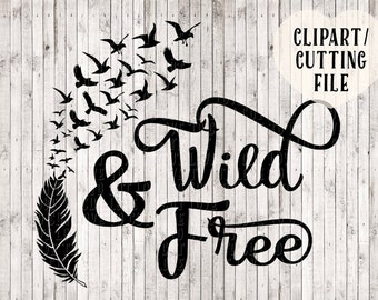 wild and free svg, bird svg, feather svg, svg designs, vinyl designs, svg files for cricut / silhouette, svg files sayings, printable quotes