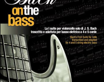 Bach on the bass-the 1st Cello Suite transcribed and fingered by Pierluigi Balducci for 4-5 string electric bass