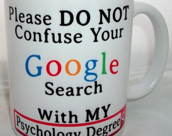 Please Do Not Confuse Your Google Search With My Psychology Degree Novelty Ceramic Mug