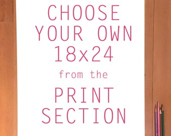 Choose Your Own 18x24 sized print