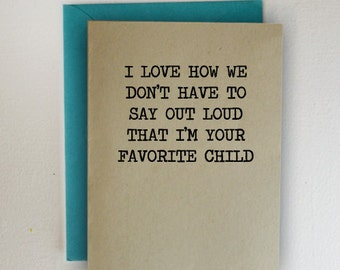 I Love How We Don't Have To Say Out Loud That I Am Your Favorite Child - Mother's Day Card