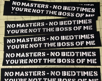 Screen Printed Patch - No Masters No Bedtimes You're Not The Boss Of Me