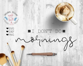 funny svg, Ι don't do mornings svg, mornings svg, I am not a morning person svg, funny cutting file, not a morning person svg, iron on