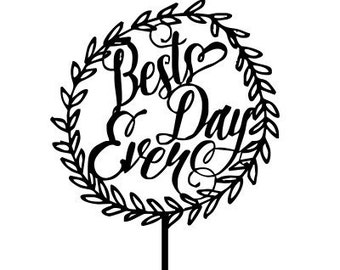Best Day Ever Wedding Cake Topper-8 | Special Day Cake Topper | Cake Topper Wedding | Engagement Topper | Wedding Cake Topper Acrylic | Cake