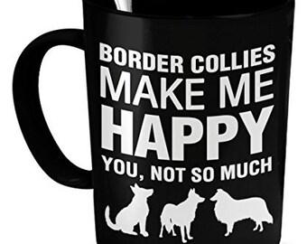 Border Collie Mug - Border Collies Make Me Happy - Border Collie Gifts - Border Collie Accessories
