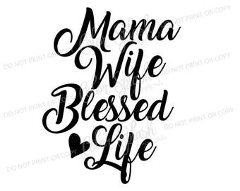 mama wife blessed life svg, dxf, png, eps cutting file, silhouette cameo, cuttable, clipart, cricut file